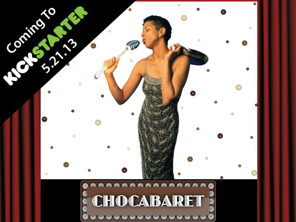Come to Chocabaret on Kickstarter 5.21.13