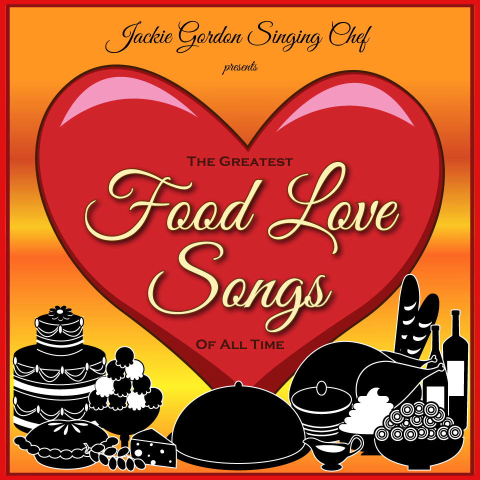 Jackie Gordon Singing Chef - Jackie Gordon Singing Chef Presents The Greatest Food Love Songs Of All Time